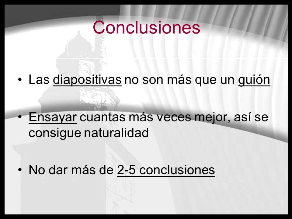 Conclusiones Las diapositivas no son más que un guión