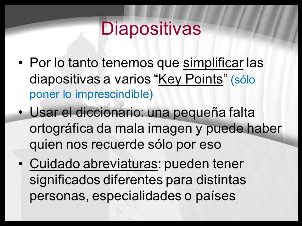 Diapositivas Por lo tanto tenemos que simplificar las diapositivas a varios Key Points (sólo poner lo imprescindible)