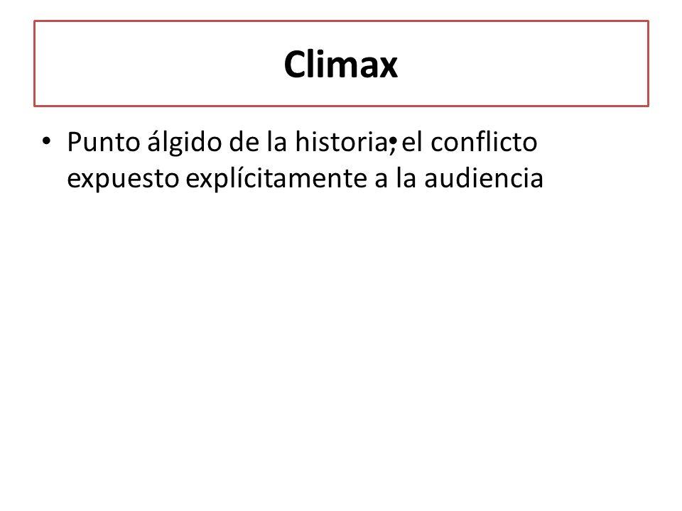 Climax Punto álgido de la historia, el conflicto expuesto explícitamente a la audiencia