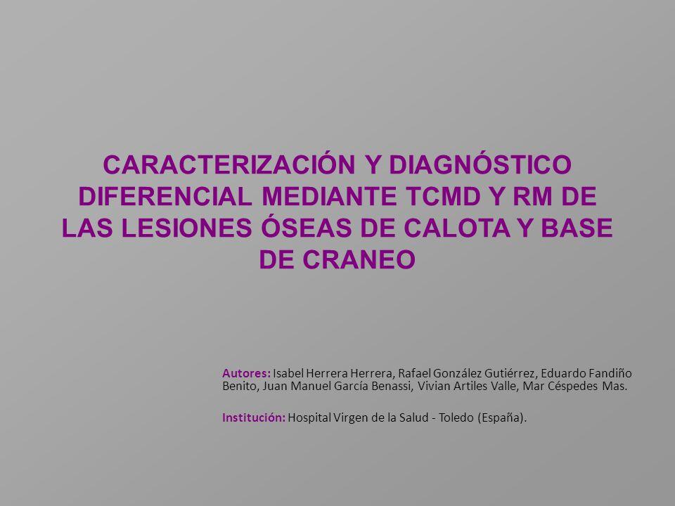 CARACTERIZACIÓN Y DIAGNÓSTICO DIFERENCIAL MEDIANTE TCMD Y RM DE LAS LESIONES ÓSEAS DE CALOTA Y BASE DE CRANEO