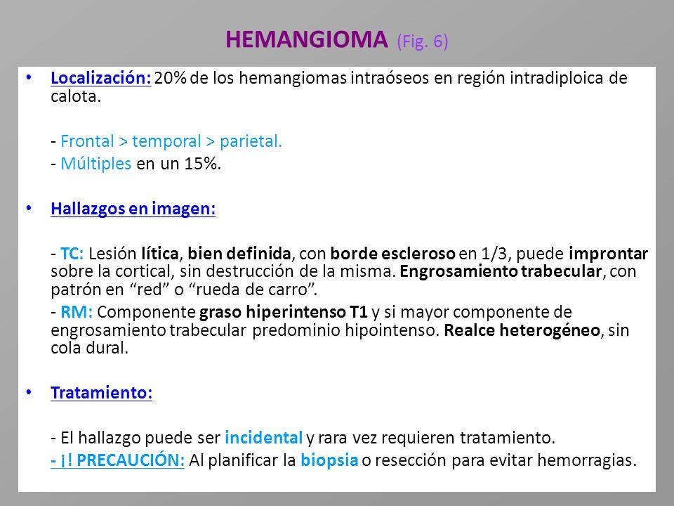 HEMANGIOMA (Fig. 6) Localización: 20% de los hemangiomas intraóseos en región intradiploica de calota.