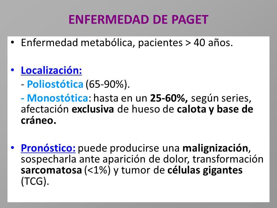 ENFERMEDAD DE PAGET Enfermedad metabólica, pacientes > 40 años.