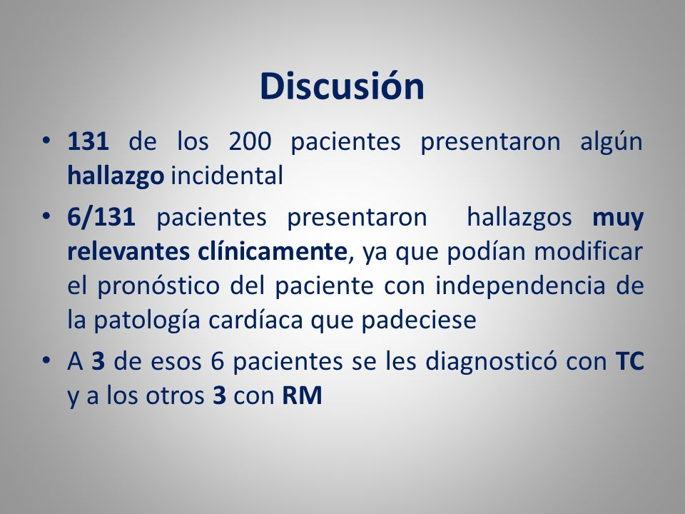 Discusión 131 de los 200 pacientes presentaron algún hallazgo incidental.