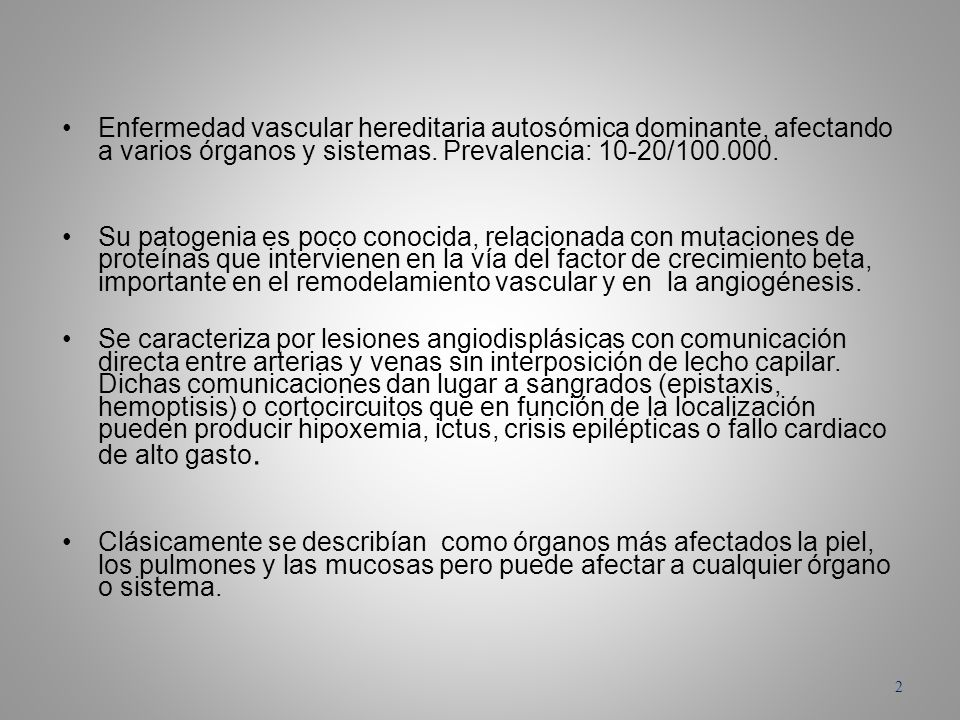 Enfermedad vascular hereditaria autosómica dominante, afectando a varios órganos y sistemas. Prevalencia: 10-20/100.000.