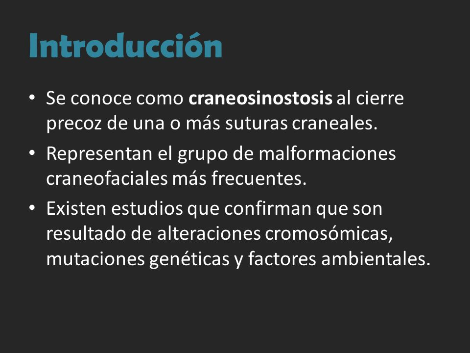 Introducción Se conoce como craneosinostosis al cierre precoz de una o más suturas craneales.