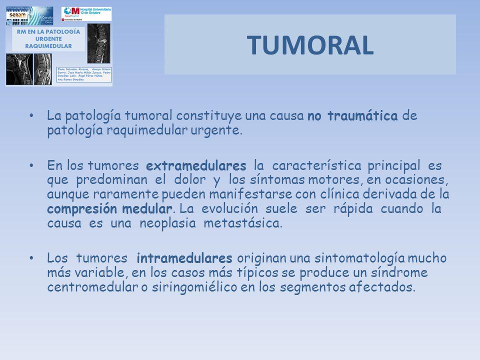 TUMORAL La patología tumoral constituye una causa no traumática de patología raquimedular urgente.