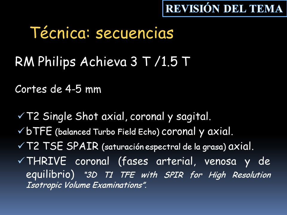 Técnica: secuencias RM Philips Achieva 3 T /1.5 T REVISIÓN DEL TEMA