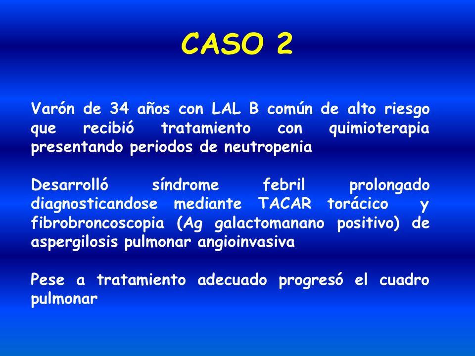 CASO 2 Varón de 34 años con LAL B común de alto riesgo que recibió tratamiento con quimioterapia presentando periodos de neutropenia.