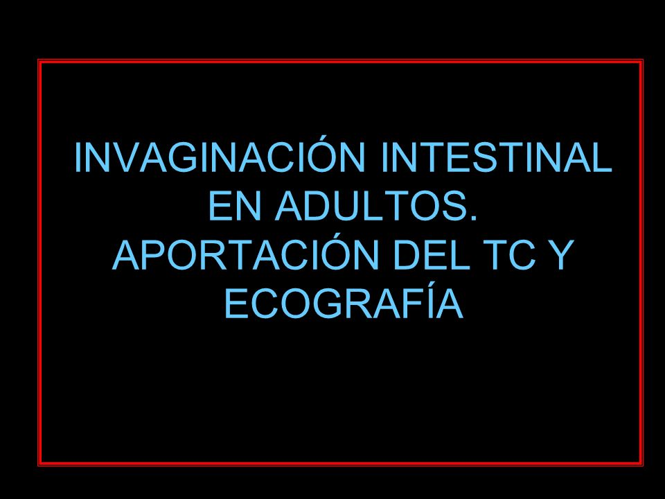 INVAGINACIÓN INTESTINAL EN ADULTOS. APORTACIÓN DEL TC Y ECOGRAFÍA