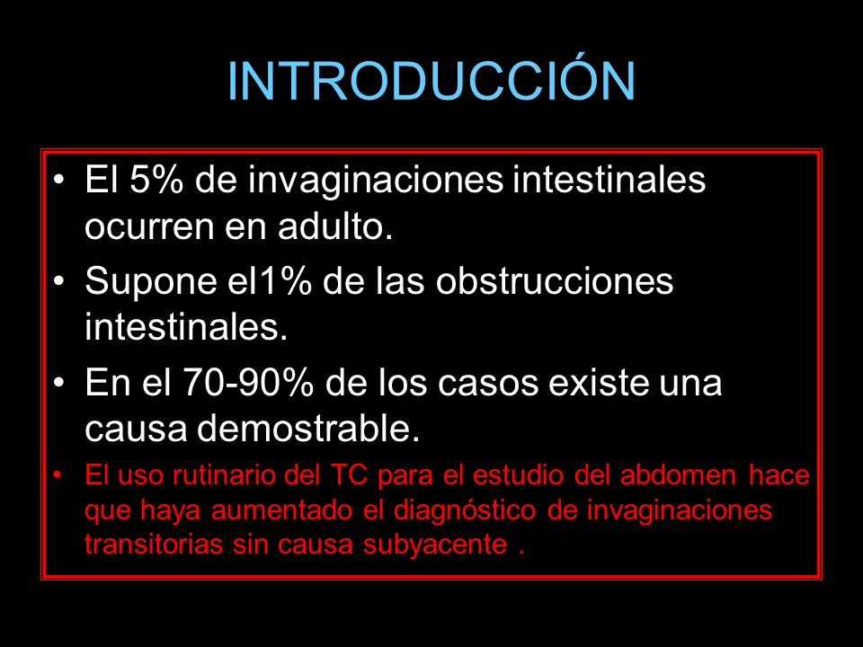 INTRODUCCIÓN El 5% de invaginaciones intestinales ocurren en adulto.