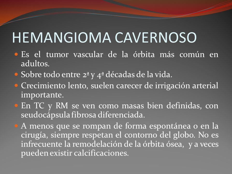 HEMANGIOMA CAVERNOSOEs el tumor vascular de la órbita más común en adultos. Sobre todo entre 2ª y 4ª décadas de la vida.