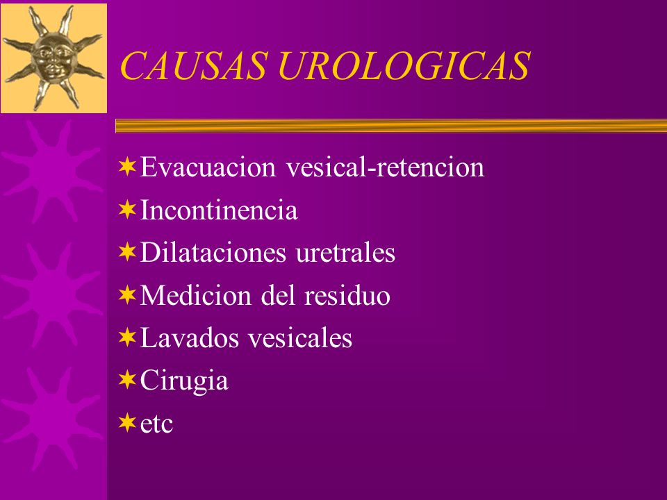CAUSAS UROLOGICAS Evacuacion vesical-retencion Incontinencia