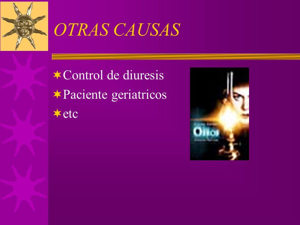 OTRAS CAUSAS Control de diuresis Paciente geriatricos etc