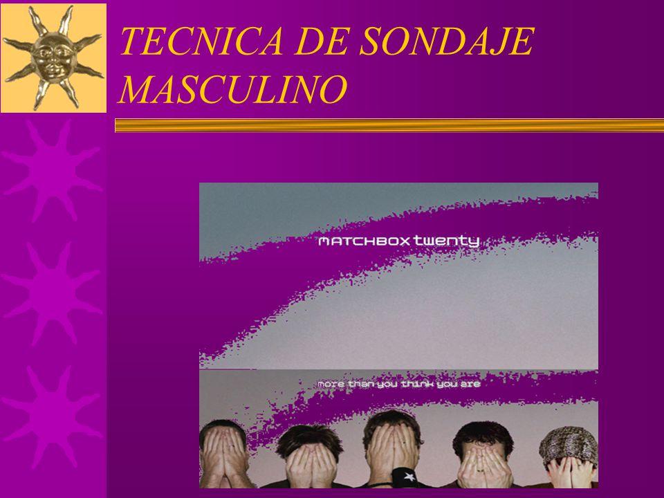 TECNICA DE SONDAJE MASCULINO