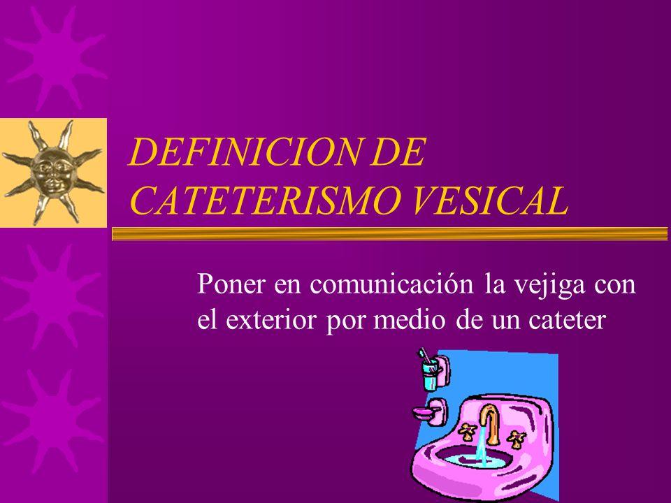 DEFINICION DE CATETERISMO VESICAL