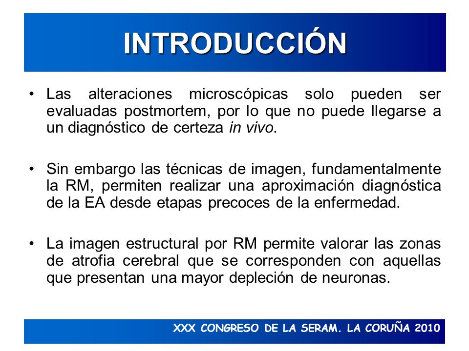 INTRODUCCIÓN Las alteraciones microscópicas solo pueden ser evaluadas postmortem, por lo que no puede llegarse a un diagnóstico de certeza in vivo.