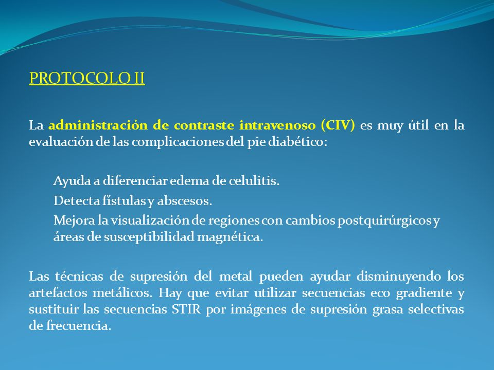 PROTOCOLO II La administración de contraste intravenoso (CIV) es muy útil en la evaluación de las complicaciones del pie diabético: