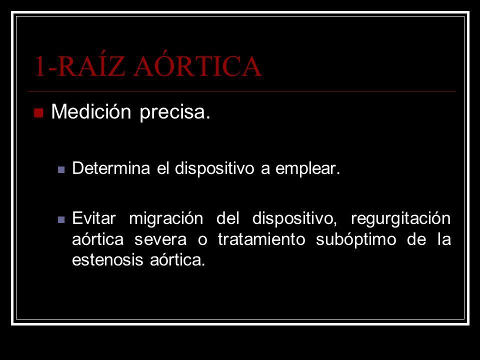 1-RAÍZ AÓRTICA Medición precisa. Determina el dispositivo a emplear.