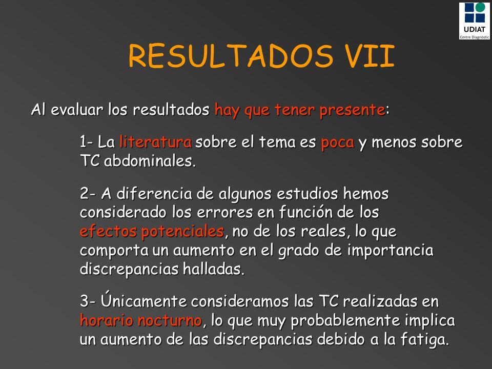 RESULTADOS VII Al evaluar los resultados hay que tener presente: