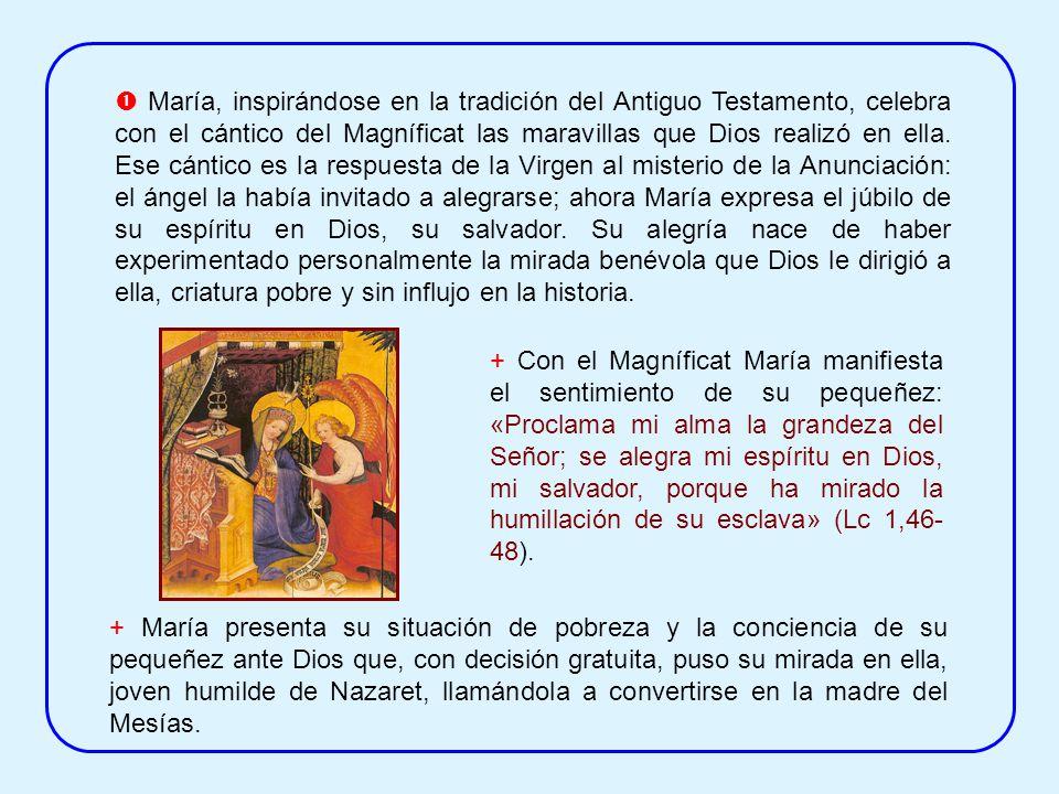  María, inspirándose en la tradición del Antiguo Testamento, celebra con el cántico del Magníficat las maravillas que Dios realizó en ella. Ese cántico es la respuesta de la Virgen al misterio de la Anunciación: el ángel la había invitado a alegrarse; ahora María expresa el júbilo de su espíritu en Dios, su salvador. Su alegría nace de haber experimentado personalmente la mirada benévola que Dios le dirigió a ella, criatura pobre y sin influjo en la historia.