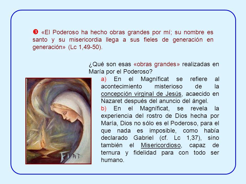  «El Poderoso ha hecho obras grandes por mí; su nombre es santo y su misericordia llega a sus fieles de generación en generación» (Lc 1,49-50).