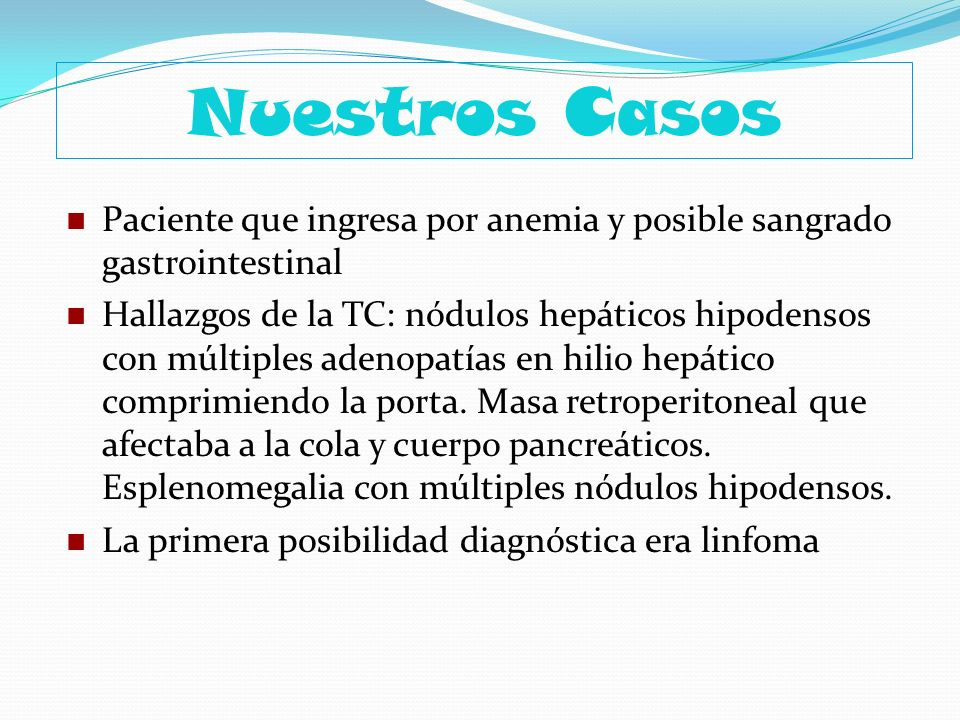 Nuestros CasosPaciente que ingresa por anemia y posible sangrado gastrointestinal.