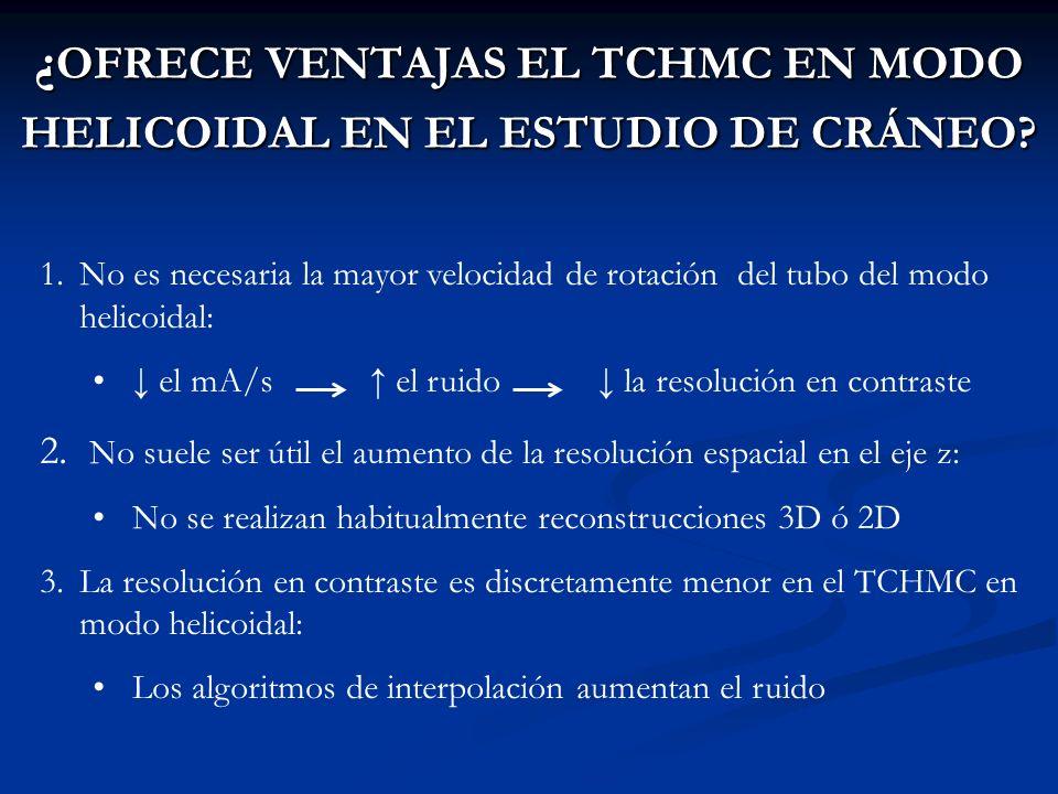 ¿OFRECE VENTAJAS EL TCHMC EN MODO HELICOIDAL EN EL ESTUDIO DE CRÁNEO