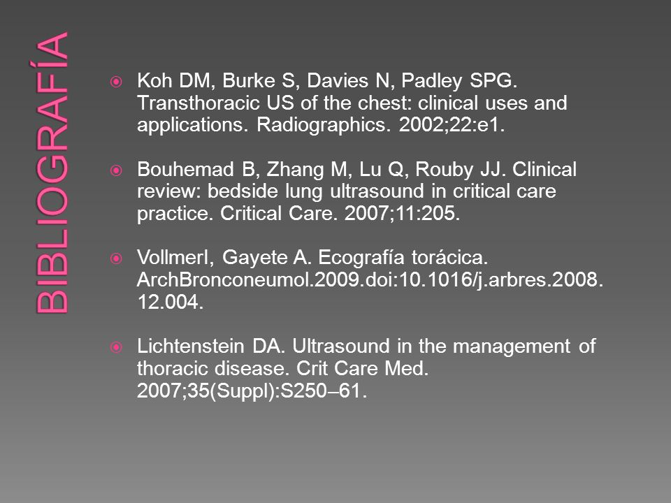 Bibliografía Koh DM, Burke S, Davies N, Padley SPG. Transthoracic US of the chest: clinical uses and applications. Radiographics. 2002;22:e1.