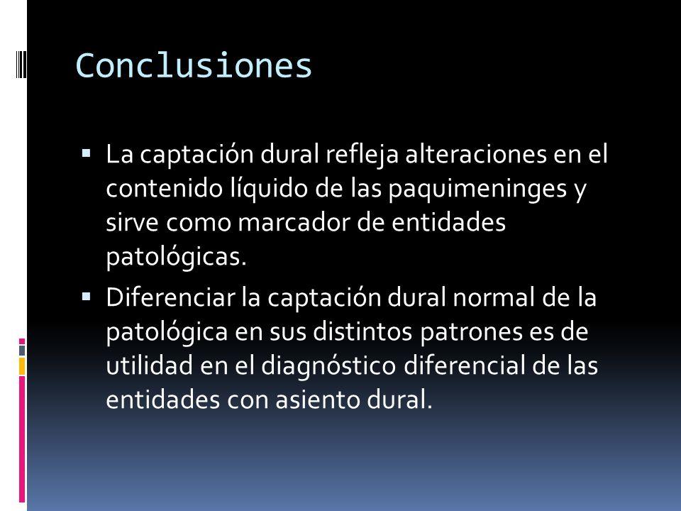 Conclusiones La captación dural refleja alteraciones en el contenido líquido de las paquimeninges y sirve como marcador de entidades patológicas.