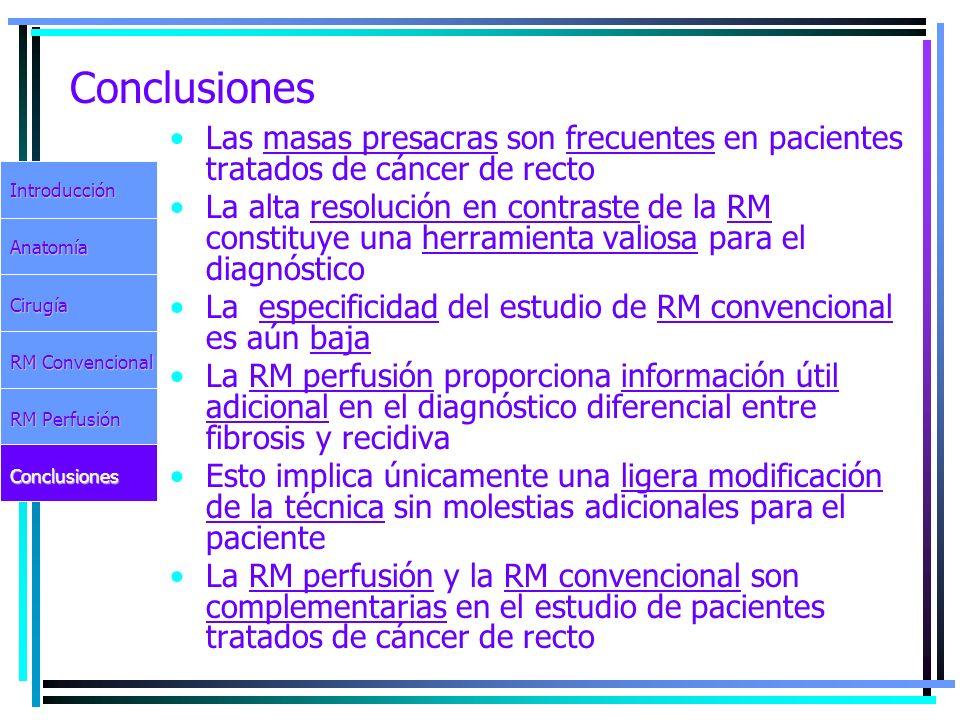Conclusiones Las masas presacras son frecuentes en pacientes tratados de cáncer de recto.