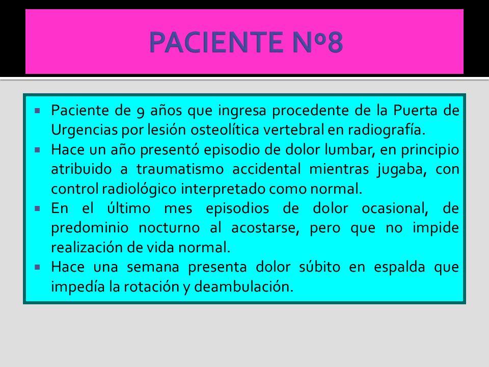 PACIENTE Nº8 Paciente de 9 años que ingresa procedente de la Puerta de Urgencias por lesión osteolítica vertebral en radiografía.