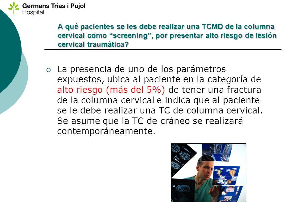 A qué pacientes se les debe realizar una TCMD de la columna cervical como screening , por presentar alto riesgo de lesión cervical traumática