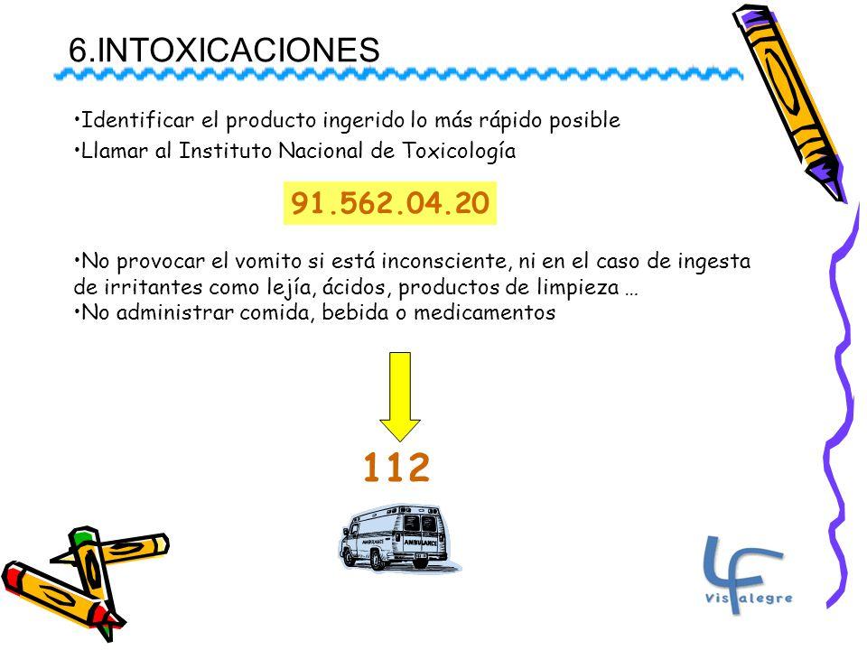 6.INTOXICACIONES Identificar el producto ingerido lo más rápido posible. Llamar al Instituto Nacional de Toxicología.