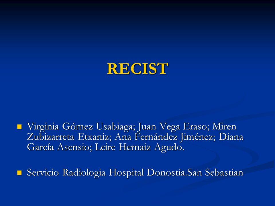 RECIST Virginia Gómez Usabiaga; Juan Vega Eraso; Miren Zubizarreta Etxaniz; Ana Fernández Jiménez; Diana García Asensio; Leire Hernaiz Agudo.
