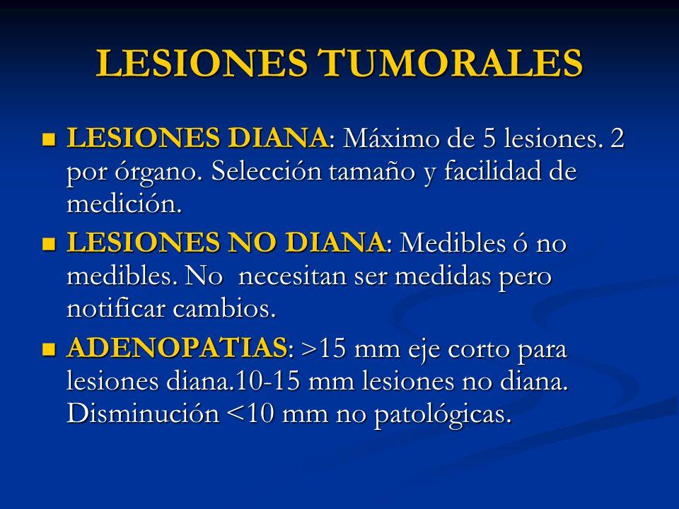 LESIONES TUMORALES LESIONES DIANA: Máximo de 5 lesiones. 2 por órgano. Selección tamaño y facilidad de medición.