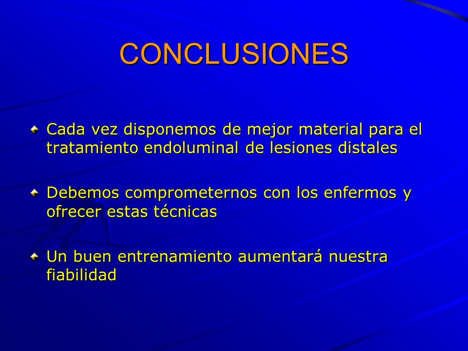 CONCLUSIONES Cada vez disponemos de mejor material para el tratamiento endoluminal de lesiones distales.