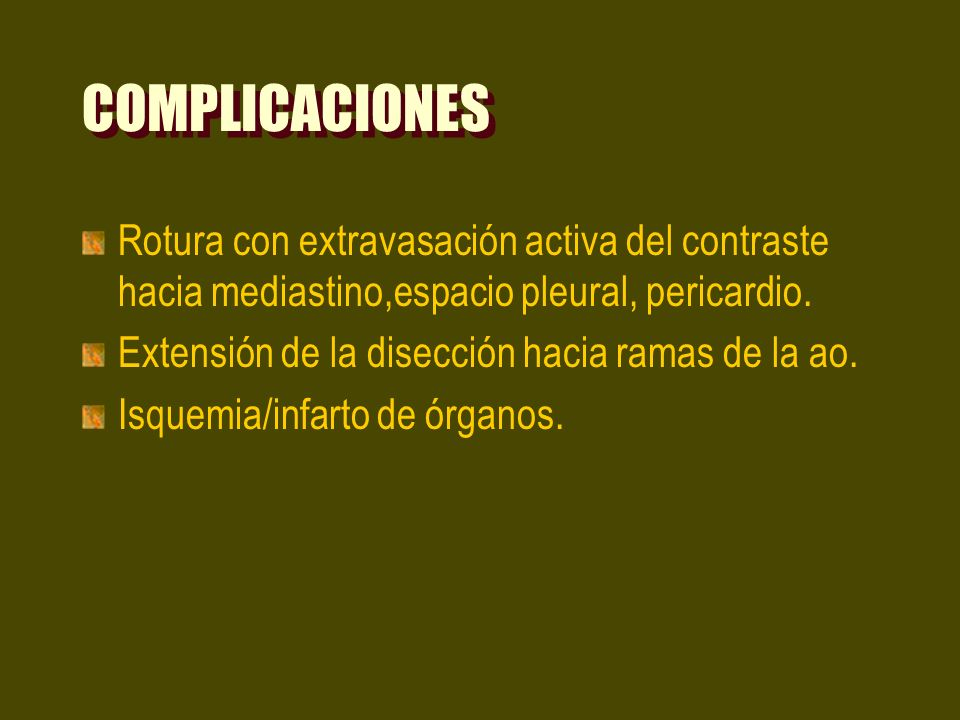 COMPLICACIONES Rotura con extravasación activa del contraste hacia mediastino,espacio pleural, pericardio.