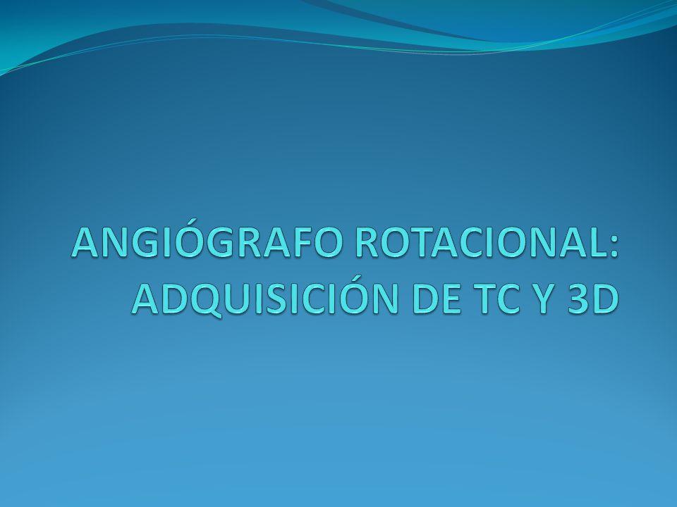 ANGIÓGRAFO ROTACIONAL: ADQUISICIÓN DE TC Y 3D