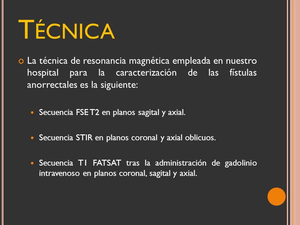 Técnica La técnica de resonancia magnética empleada en nuestro hospital para la caracterización de las fístulas anorrectales es la siguiente: