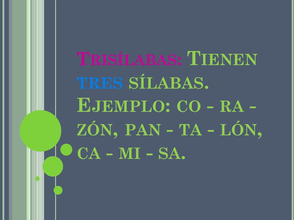 Trisílabas: Tienen tres sílabas
