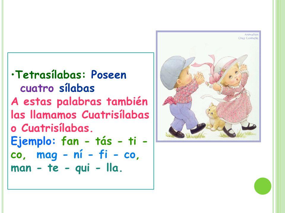 Tetrasílabas: Poseen cuatro sílabas.