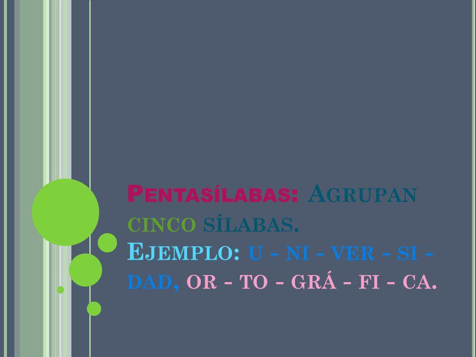 Pentasílabas: Agrupan cinco sílabas