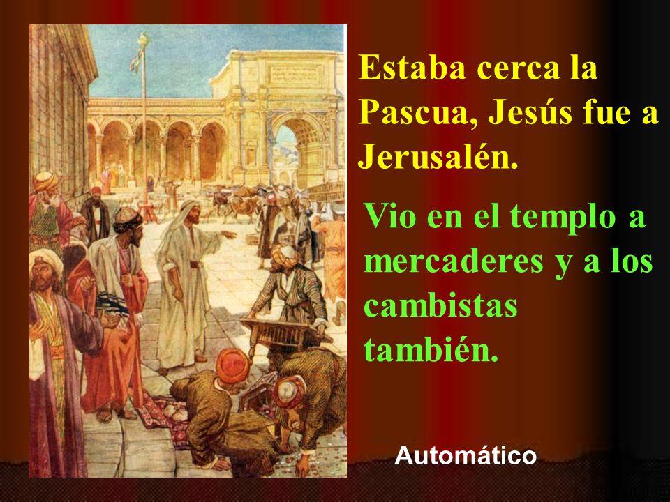 Estaba cerca la Pascua, Jesús fue a Jerusalén.
