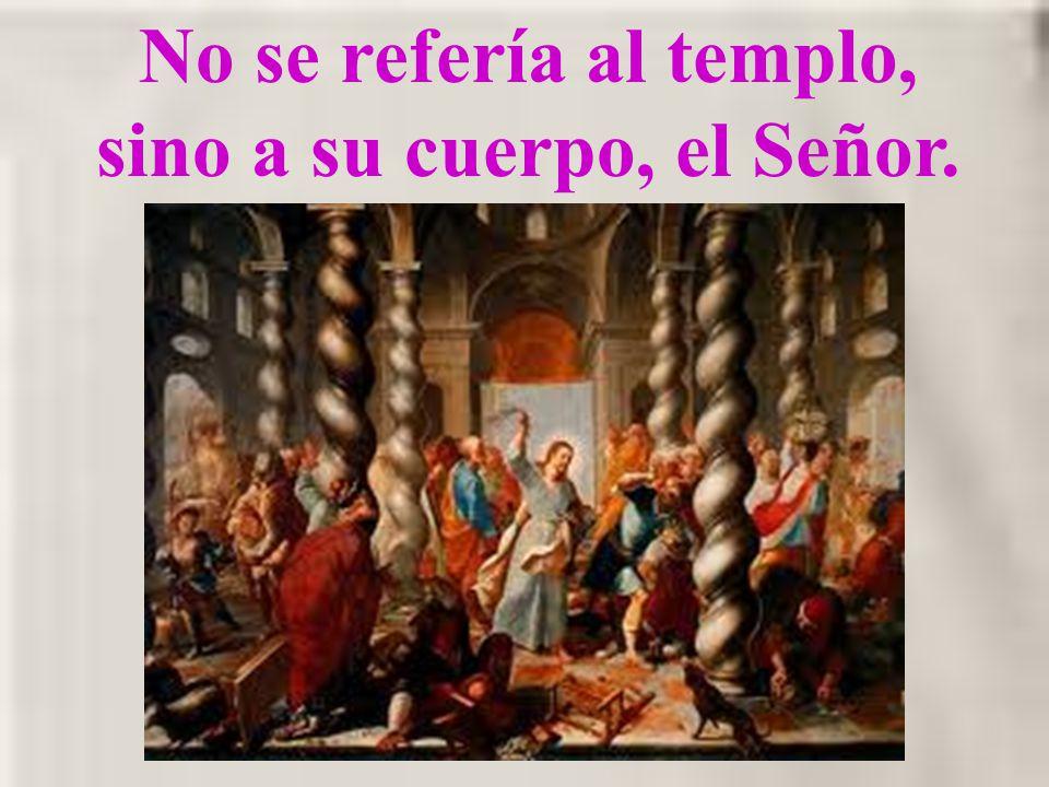 No se refería al templo, sino a su cuerpo, el Señor.