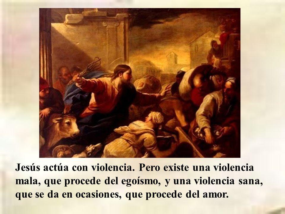 Jesús actúa con violencia