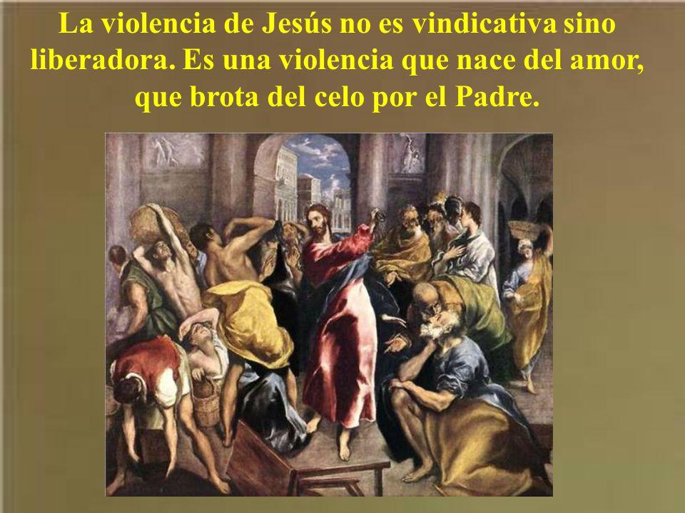 La violencia de Jesús no es vindicativa sino liberadora