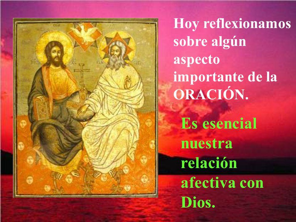 Es esencial nuestra relación afectiva con Dios.