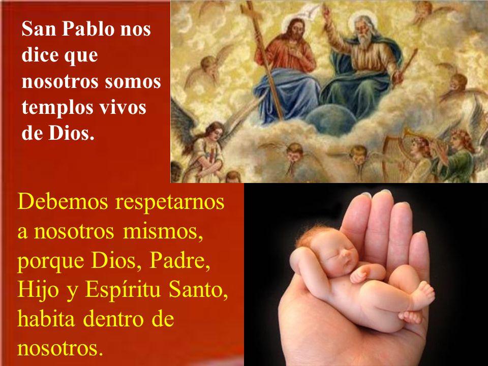 San Pablo nos dice que nosotros somos templos vivos de Dios.