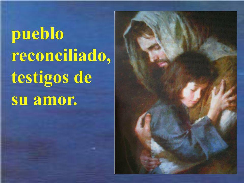 pueblo reconciliado, testigos de su amor.