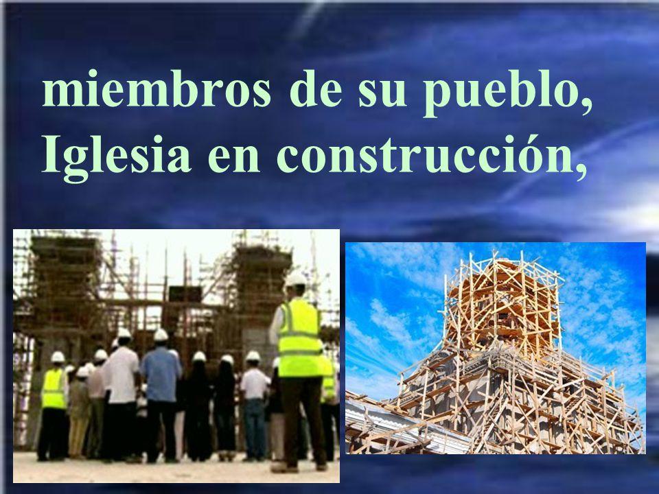 miembros de su pueblo, Iglesia en construcción,